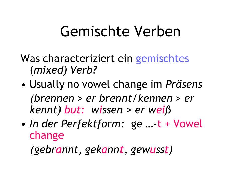Gemischte Verben Was characteriziert ein gemischtes (mixed) Verb.