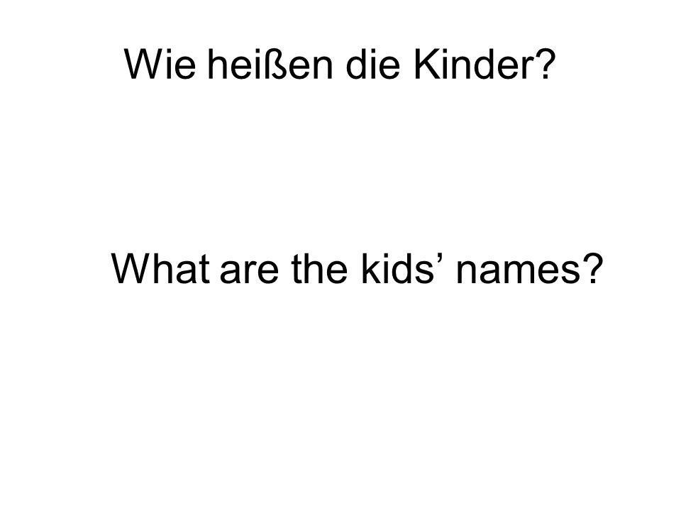 Wie heißen die Kinder? What are the kids names?