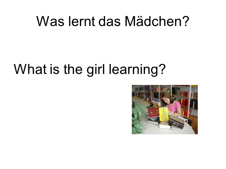 Was lernt das Mädchen What is the girl learning