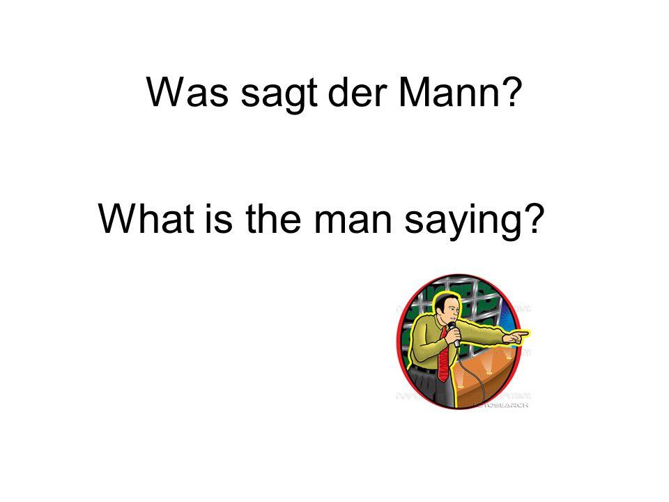 Was sagt der Mann What is the man saying
