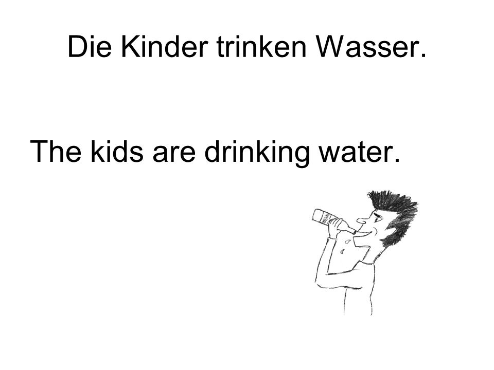 Die Kinder trinken Wasser. The kids are drinking water.