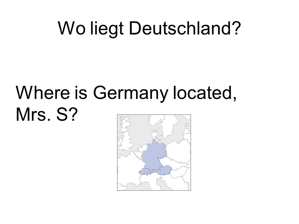 Wo liegt Deutschland? Where is Germany located, Mrs. S?
