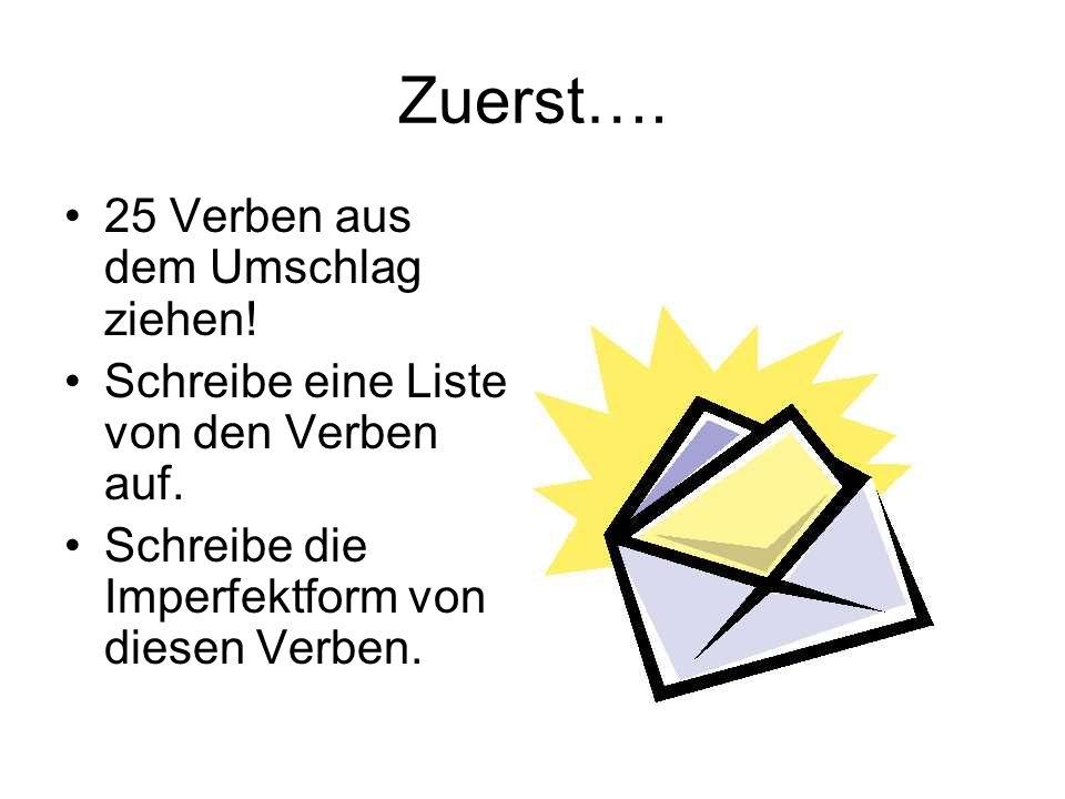 Zuerst…. 25 Verben aus dem Umschlag ziehen! Schreibe eine Liste von den Verben auf. Schreibe die Imperfektform von diesen Verben.