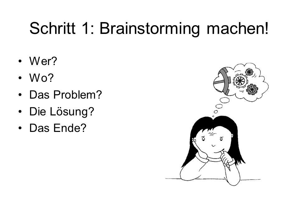 Schritt 1: Brainstorming machen! Wer? Wo? Das Problem? Die Lösung? Das Ende?