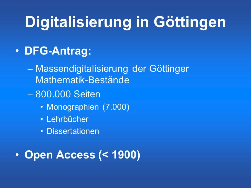 Digitalisierung in Göttingen DFG-Antrag: –Massendigitalisierung der Göttinger Mathematik-Bestände –800.000 Seiten Monographien (7.000) Lehrbücher Diss