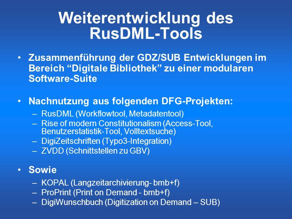 Weiterentwicklung des RusDML-Tools Zusammenführung der GDZ/SUB Entwicklungen im Bereich Digitale Bibliothek zu einer modularen Software-Suite Nachnutz
