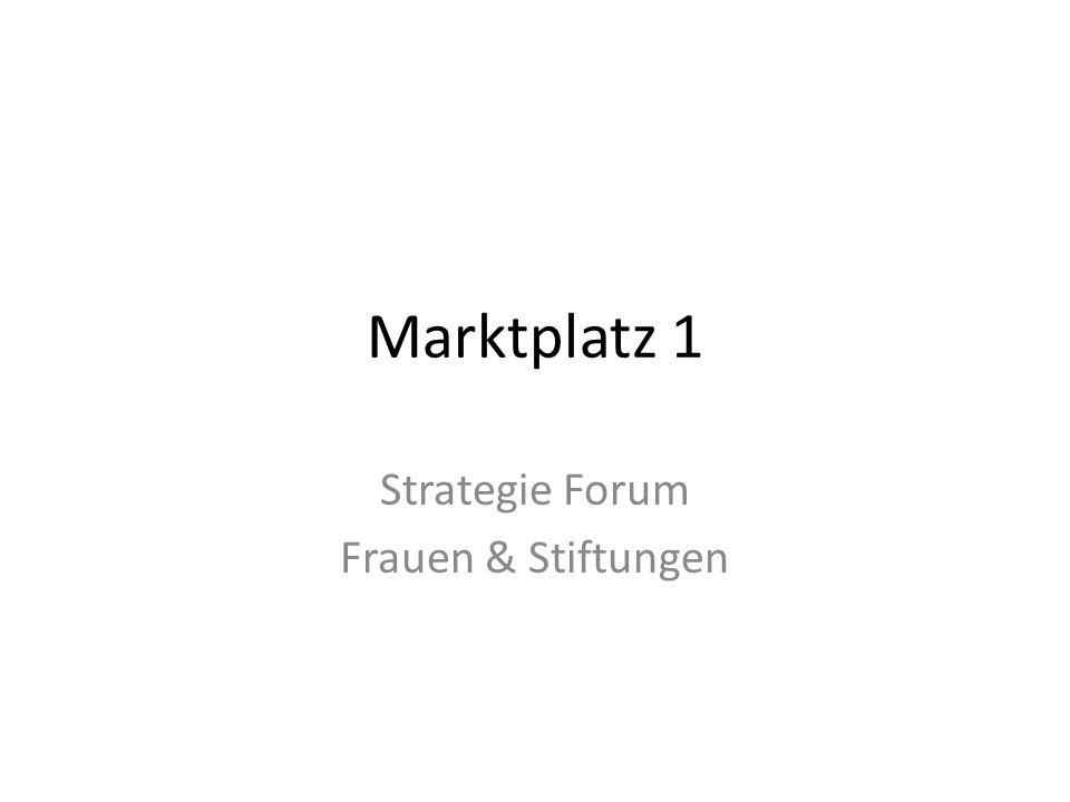 Marktplatz 1 Strategie Forum Frauen & Stiftungen