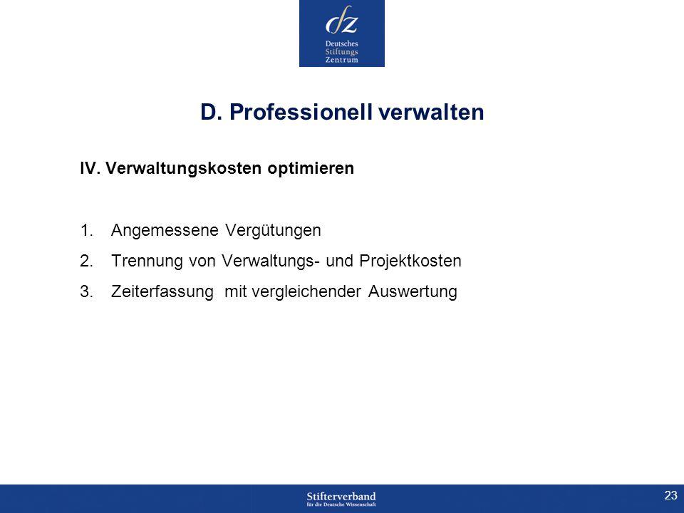23 D. Professionell verwalten IV. Verwaltungskosten optimieren 1.Angemessene Vergütungen 2.Trennung von Verwaltungs- und Projektkosten 3.Zeiterfassung