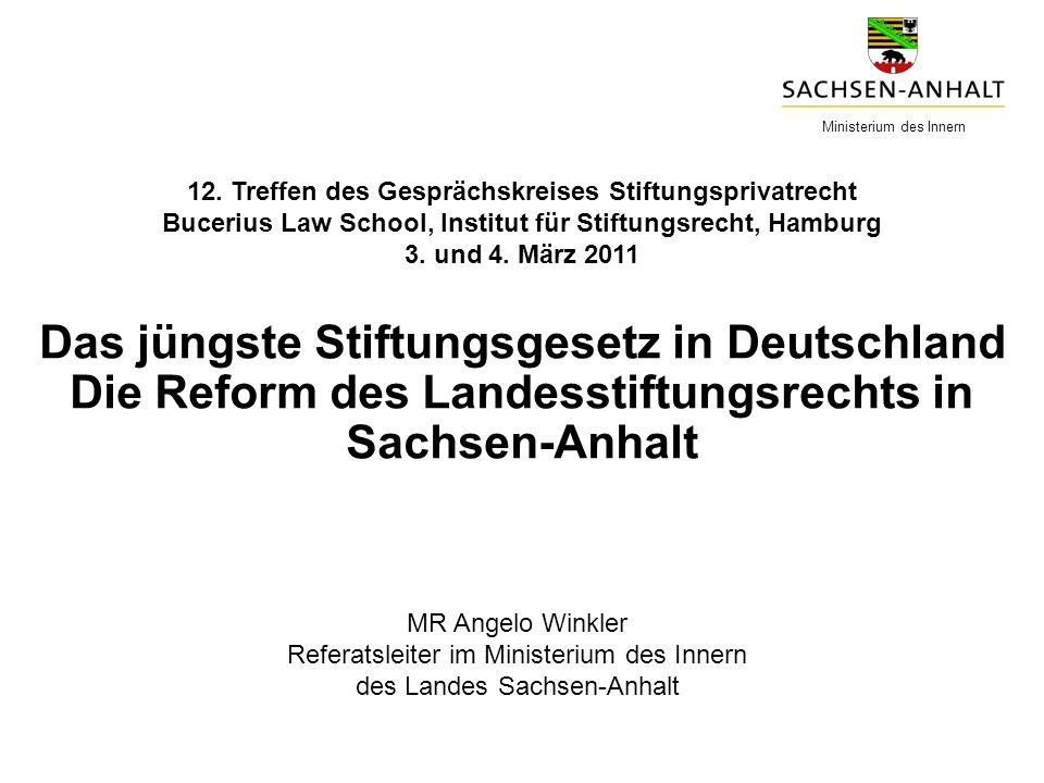 Das jüngste Stiftungsgesetz in Deutschland Die Reform des Landesstiftungsrechts in Sachsen-Anhalt MR Angelo Winkler Referatsleiter im Ministerium des
