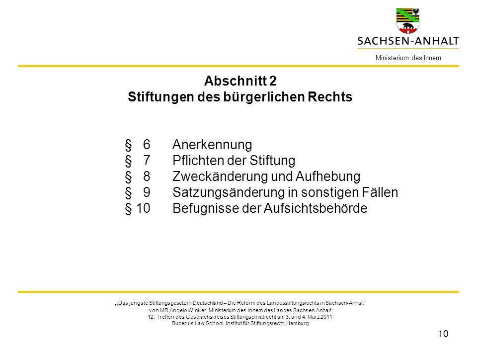 10 Ministerium des Innern Das jüngste Stiftungsgesetz in Deutschland – Die Reform des Landesstiftungsrechts in Sachsen-Anhalt von MR Angelo Winkler, M