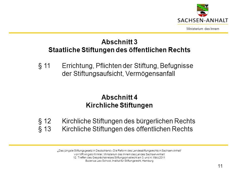 11 Ministerium des Innern Das jüngste Stiftungsgesetz in Deutschland – Die Reform des Landesstiftungsrechts in Sachsen-Anhalt von MR Angelo Winkler, Ministerium des Innern des Landes Sachsen-Anhalt 12.