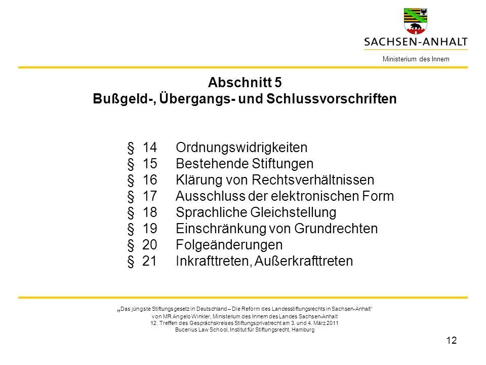 12 Ministerium des Innern Das jüngste Stiftungsgesetz in Deutschland – Die Reform des Landesstiftungsrechts in Sachsen-Anhalt von MR Angelo Winkler, Ministerium des Innern des Landes Sachsen-Anhalt 12.