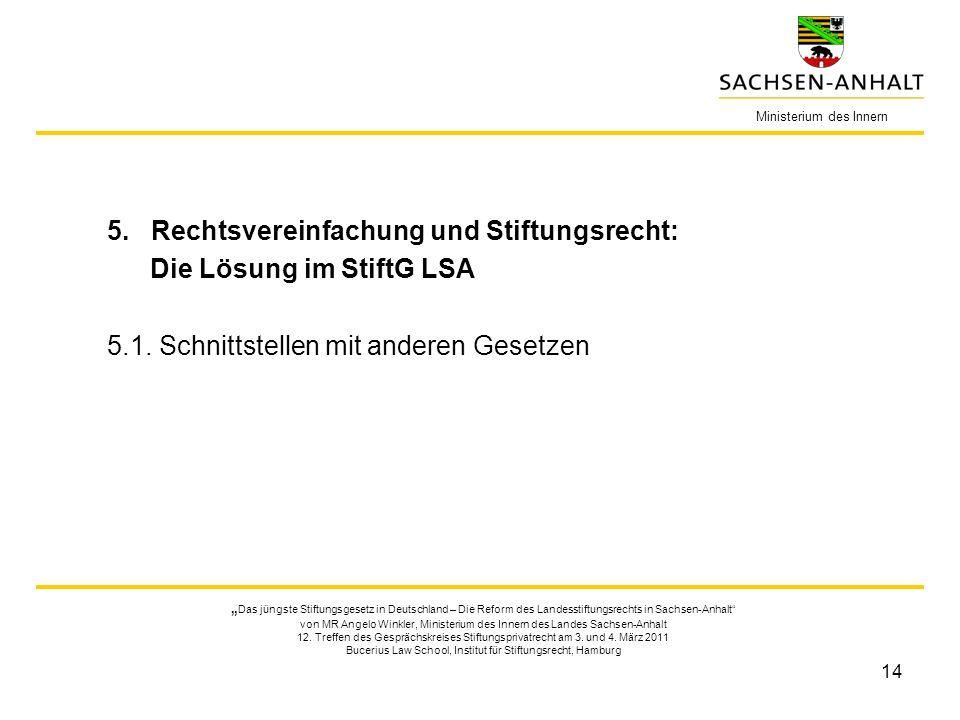 14 Ministerium des Innern Das jüngste Stiftungsgesetz in Deutschland – Die Reform des Landesstiftungsrechts in Sachsen-Anhalt von MR Angelo Winkler, M