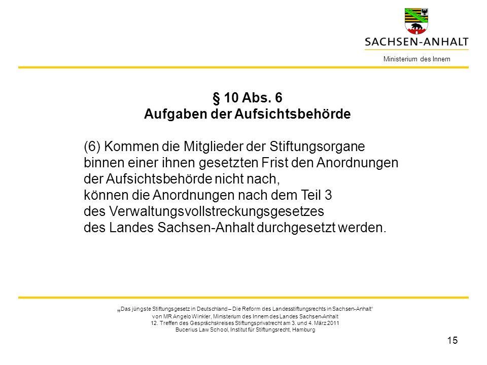 15 Ministerium des Innern § 10 Abs. 6 Aufgaben der Aufsichtsbehörde (6) Kommen die Mitglieder der Stiftungsorgane binnen einer ihnen gesetzten Frist d