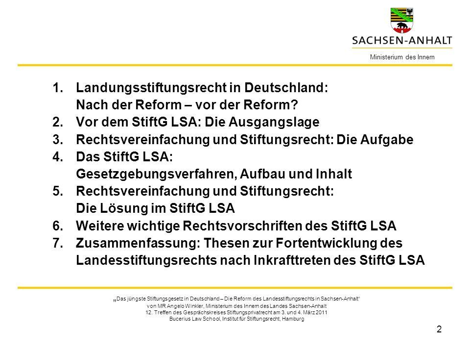 2 1.Landungsstiftungsrecht in Deutschland: Nach der Reform – vor der Reform? 2.Vor dem StiftG LSA: Die Ausgangslage 3.Rechtsvereinfachung und Stiftung
