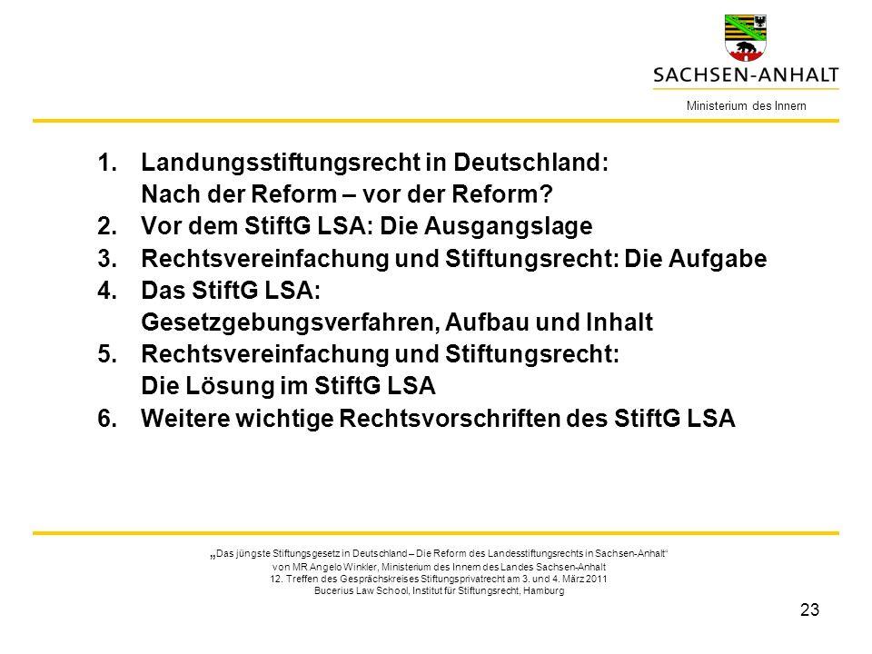 23 1.Landungsstiftungsrecht in Deutschland: Nach der Reform – vor der Reform? 2.Vor dem StiftG LSA: Die Ausgangslage 3.Rechtsvereinfachung und Stiftun
