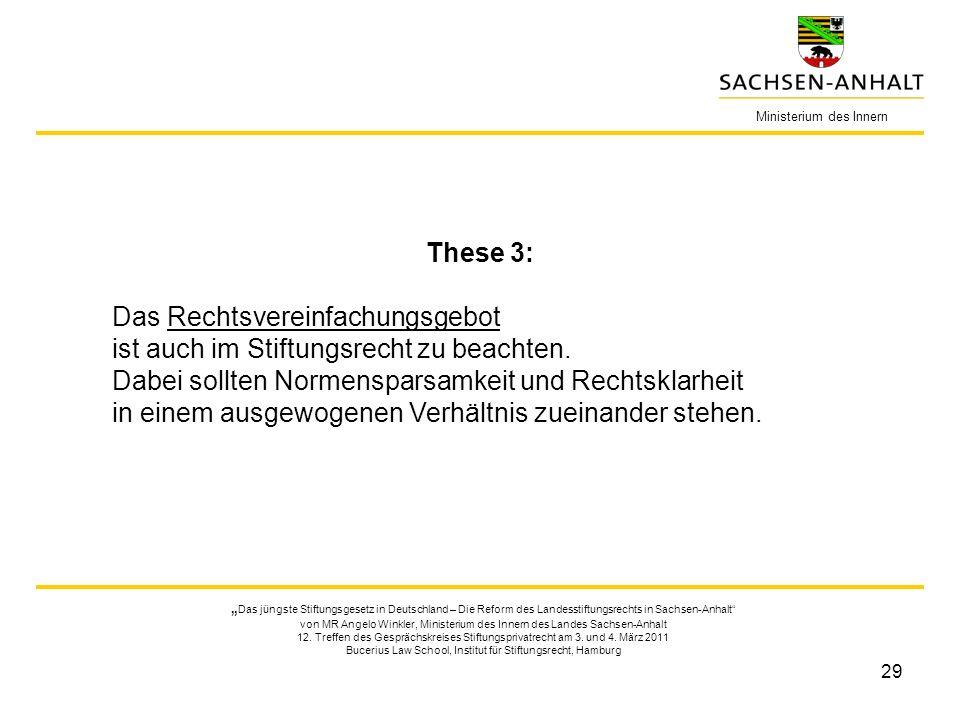 29 Ministerium des Innern These 3: Das Rechtsvereinfachungsgebot ist auch im Stiftungsrecht zu beachten. Dabei sollten Normensparsamkeit und Rechtskla