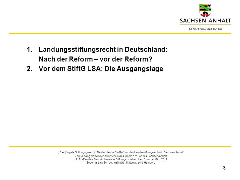 3 1.Landungsstiftungsrecht in Deutschland: Nach der Reform – vor der Reform? 2.Vor dem StiftG LSA: Die Ausgangslage Ministerium des Innern Das jüngste