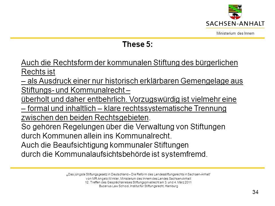34 Ministerium des Innern These 5: Auch die Rechtsform der kommunalen Stiftung des bürgerlichen Rechts ist – als Ausdruck einer nur historisch erklärb