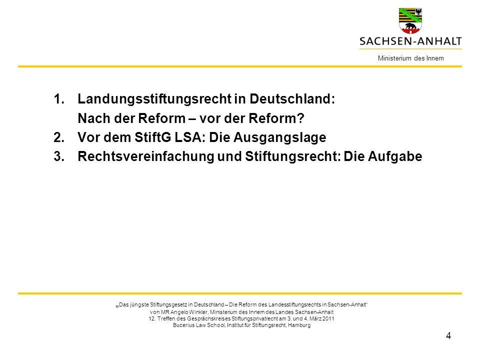 4 1.Landungsstiftungsrecht in Deutschland: Nach der Reform – vor der Reform? 2.Vor dem StiftG LSA: Die Ausgangslage 3.Rechtsvereinfachung und Stiftung