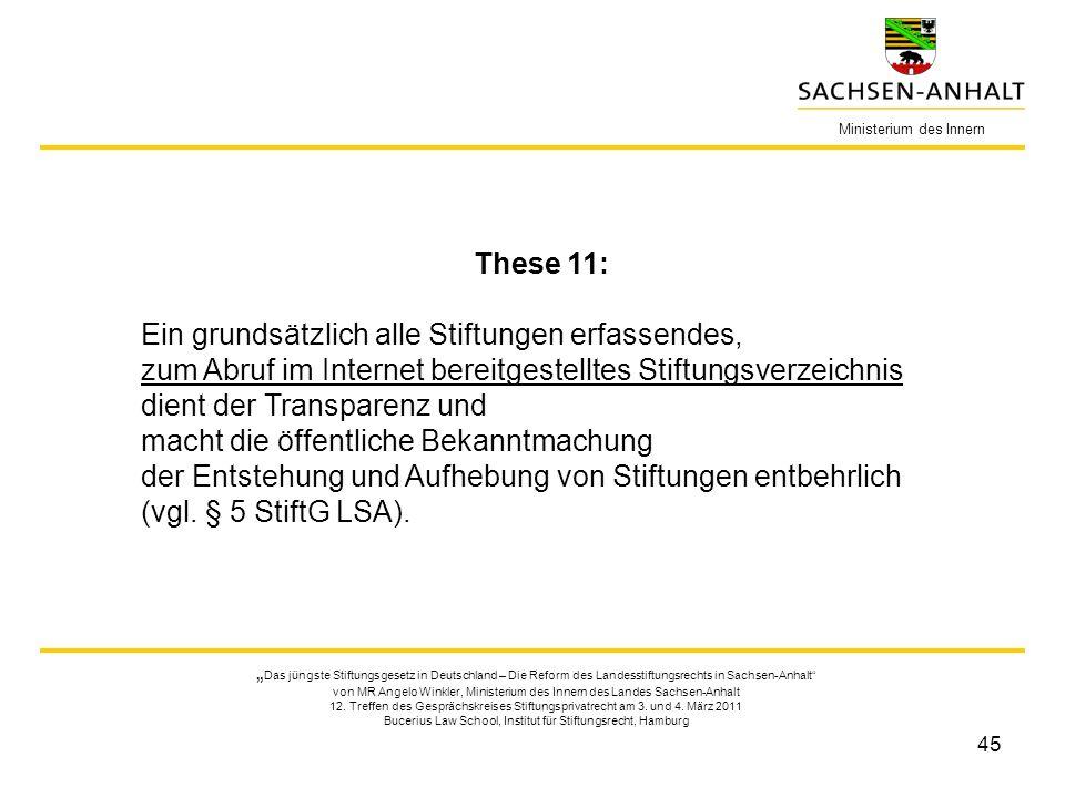 45 Ministerium des Innern These 11: Ein grundsätzlich alle Stiftungen erfassendes, zum Abruf im Internet bereitgestelltes Stiftungsverzeichnis dient d