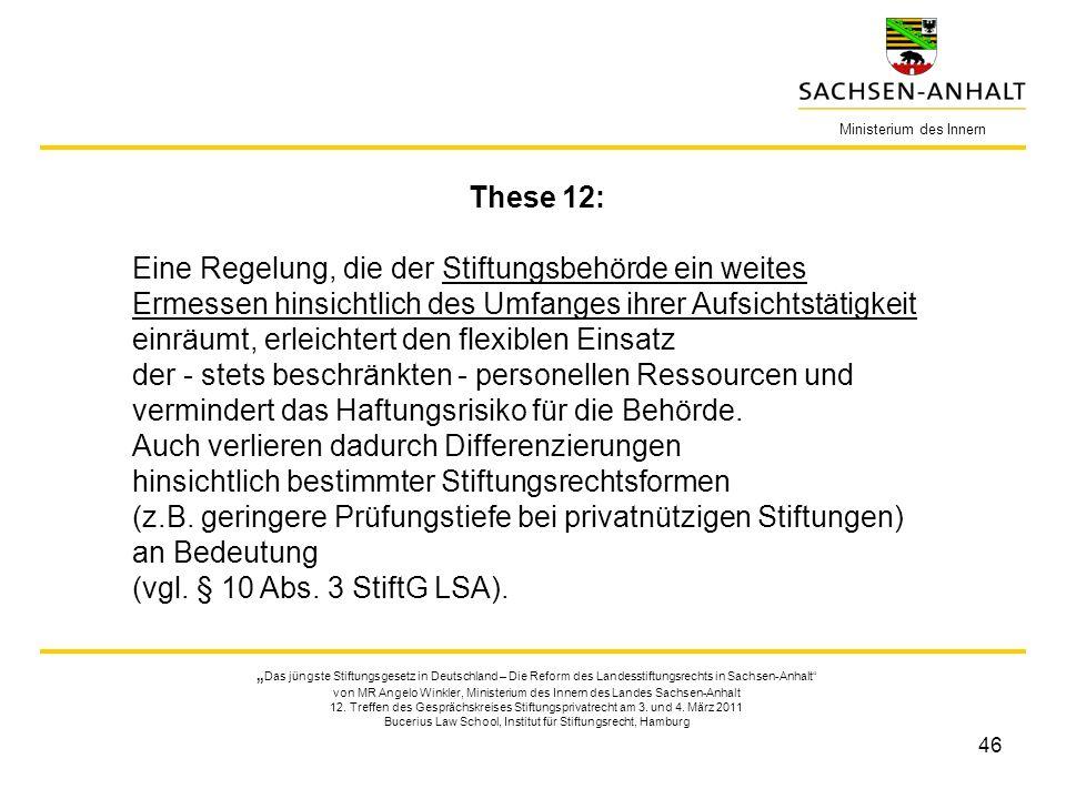 46 Ministerium des Innern These 12: Eine Regelung, die der Stiftungsbehörde ein weites Ermessen hinsichtlich des Umfanges ihrer Aufsichtstätigkeit ein