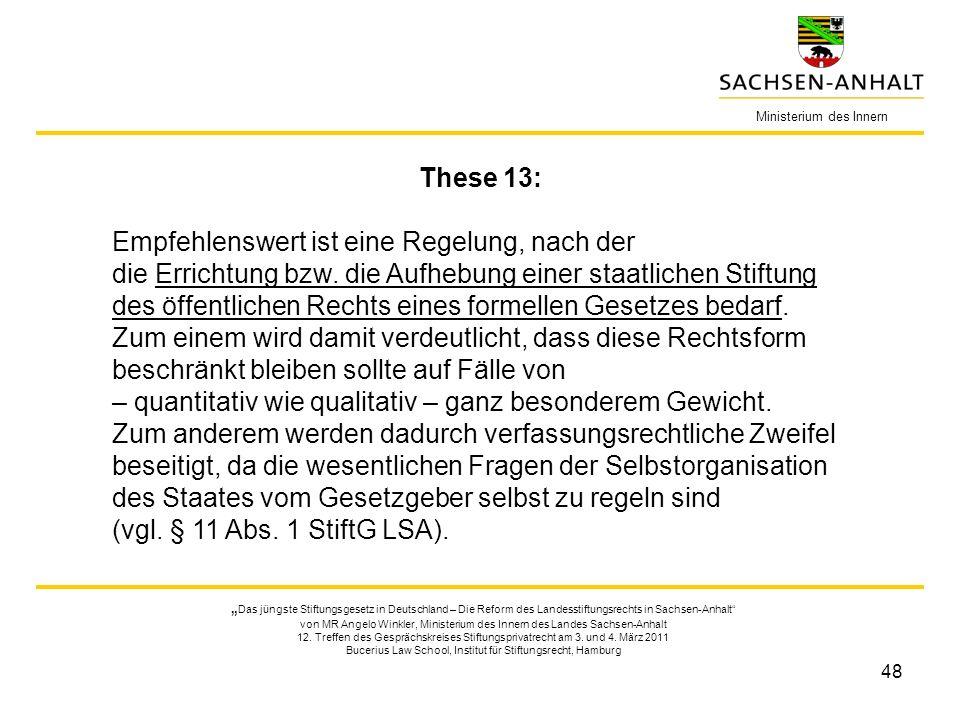 48 Ministerium des Innern These 13: Empfehlenswert ist eine Regelung, nach der die Errichtung bzw. die Aufhebung einer staatlichen Stiftung des öffent