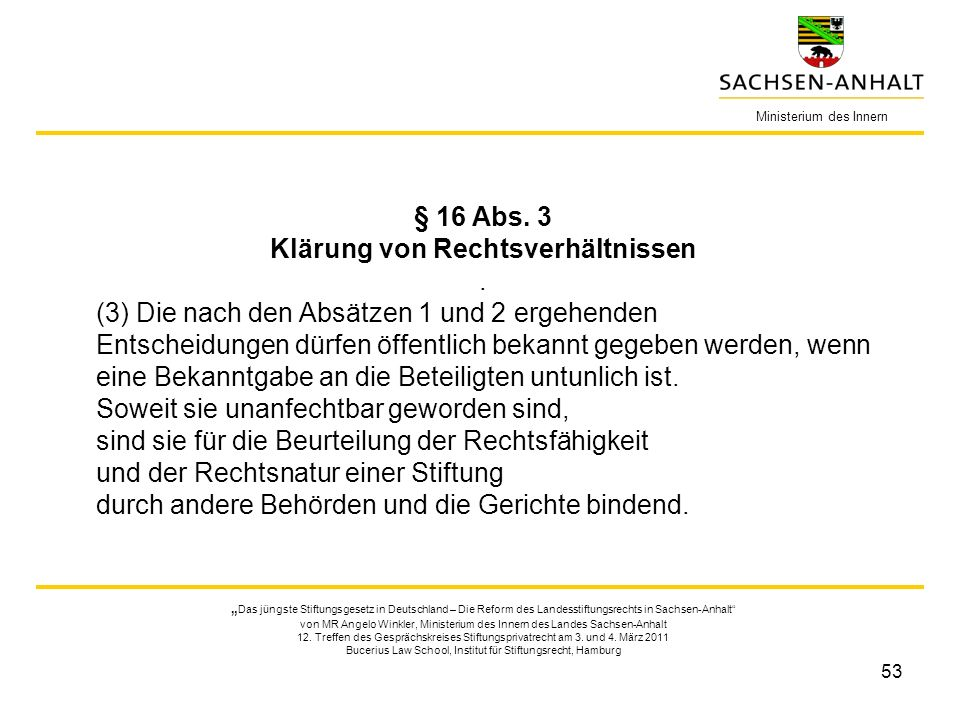 53 Ministerium des Innern § 16 Abs. 3 Klärung von Rechtsverhältnissen. (3) Die nach den Absätzen 1 und 2 ergehenden Entscheidungen dürfen öffentlich b