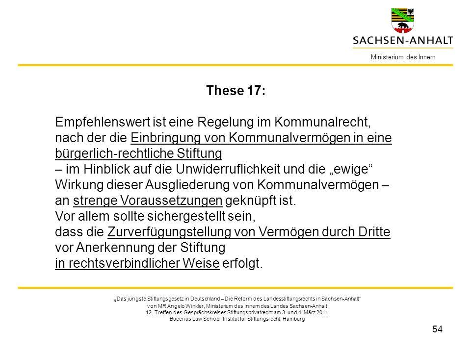 54 Ministerium des Innern These 17: Empfehlenswert ist eine Regelung im Kommunalrecht, nach der die Einbringung von Kommunalvermögen in eine bürgerlic