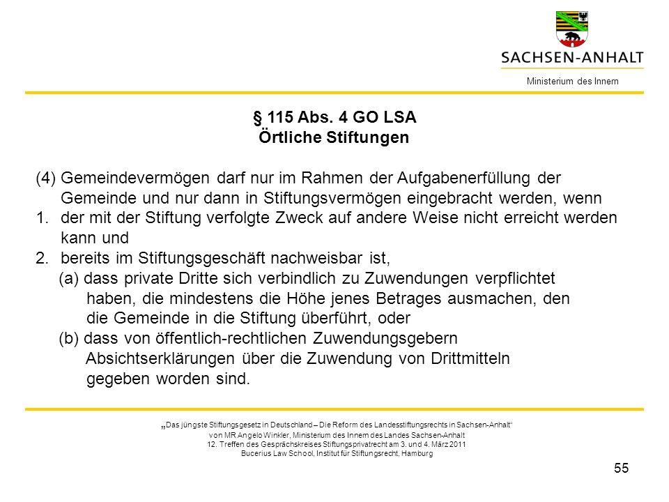 55 § 115 Abs. 4 GO LSA Örtliche Stiftungen (4) Gemeindevermögen darf nur im Rahmen der Aufgabenerfüllung der Gemeinde und nur dann in Stiftungsvermöge