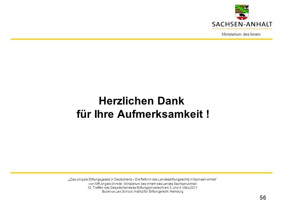 56 Ministerium des Innern Herzlichen Dank für Ihre Aufmerksamkeit ! Das jüngste Stiftungsgesetz in Deutschland – Die Reform des Landesstiftungsrechts