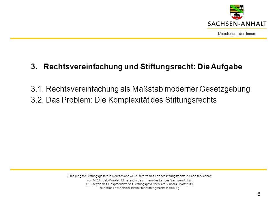 6 Ministerium des Innern Das jüngste Stiftungsgesetz in Deutschland – Die Reform des Landesstiftungsrechts in Sachsen-Anhalt von MR Angelo Winkler, Ministerium des Innern des Landes Sachsen-Anhalt 12.