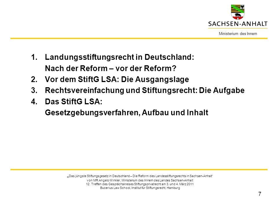 7 1.Landungsstiftungsrecht in Deutschland: Nach der Reform – vor der Reform? 2.Vor dem StiftG LSA: Die Ausgangslage 3.Rechtsvereinfachung und Stiftung