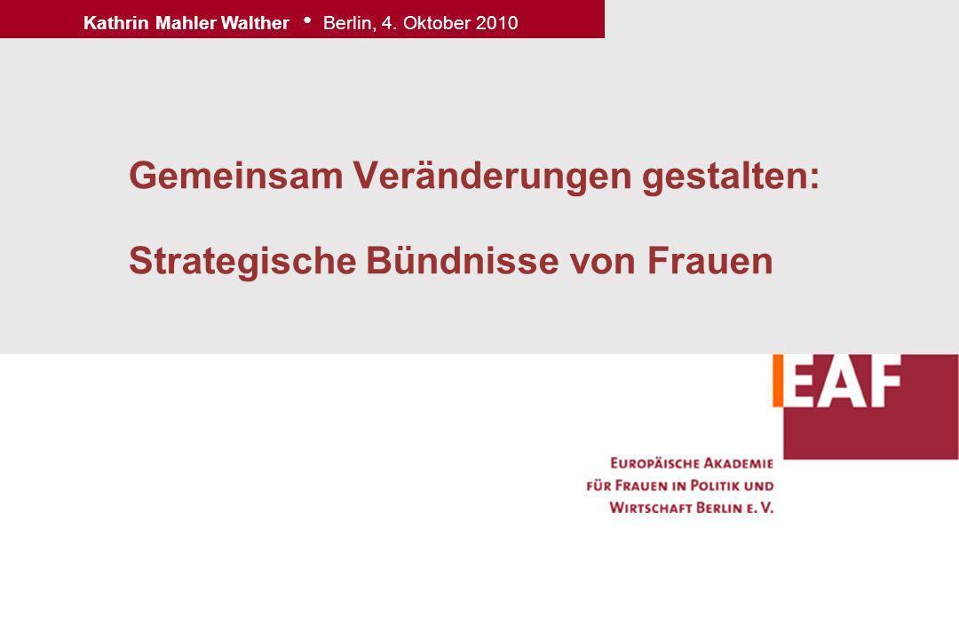 Gemeinsam Veränderungen gestalten: Strategische Bündnisse von Frauen Kathrin Mahler Walther Berlin, 4.