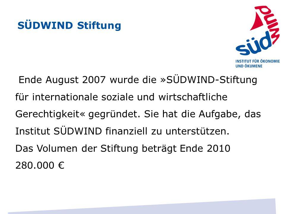 SÜDWIND Stiftung Ende August 2007 wurde die »SÜDWIND-Stiftung für internationale soziale und wirtschaftliche Gerechtigkeit« gegründet.