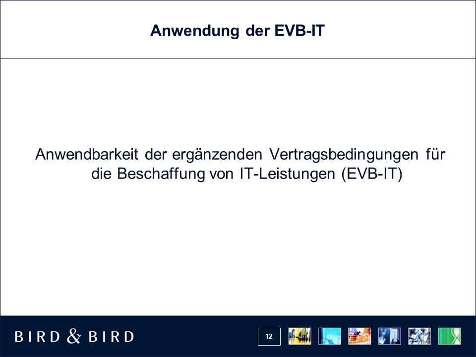 12 Anwendung der EVB-IT Anwendbarkeit der ergänzenden Vertragsbedingungen für die Beschaffung von IT-Leistungen (EVB-IT)