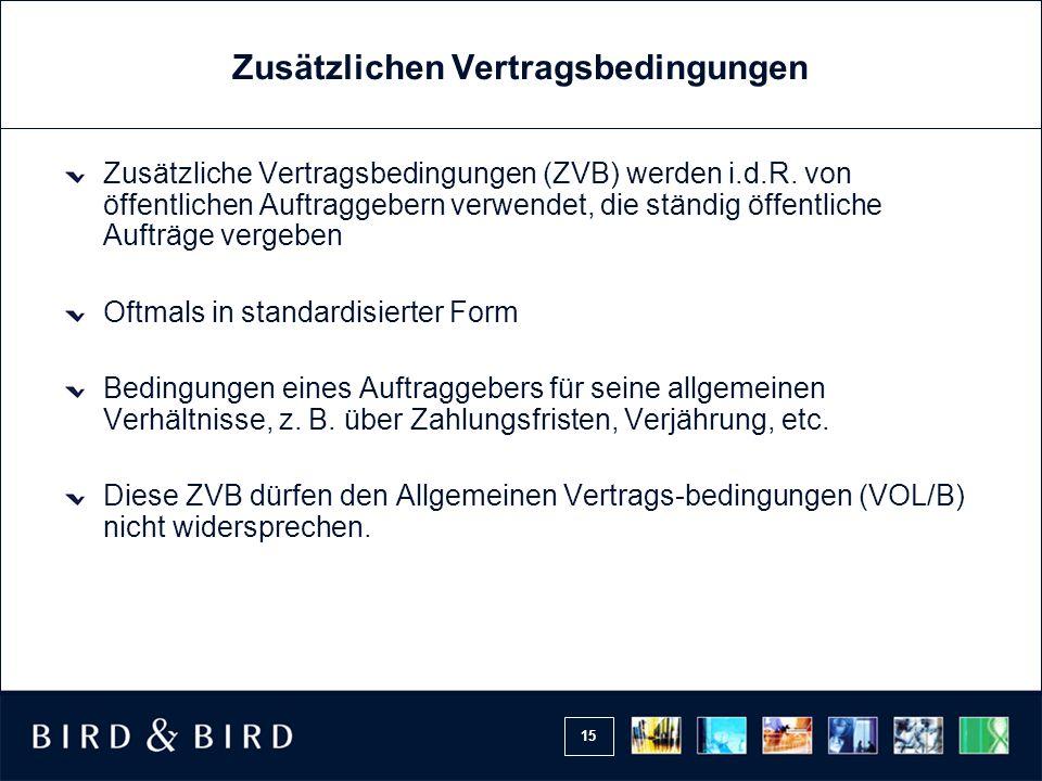 15 Zusätzlichen Vertragsbedingungen Zusätzliche Vertragsbedingungen (ZVB) werden i.d.R. von öffentlichen Auftraggebern verwendet, die ständig öffentli