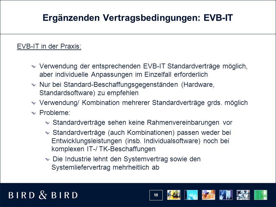 18 Ergänzenden Vertragsbedingungen: EVB-IT EVB-IT in der Praxis: Verwendung der entsprechenden EVB-IT Standardverträge möglich, aber individuelle Anpa