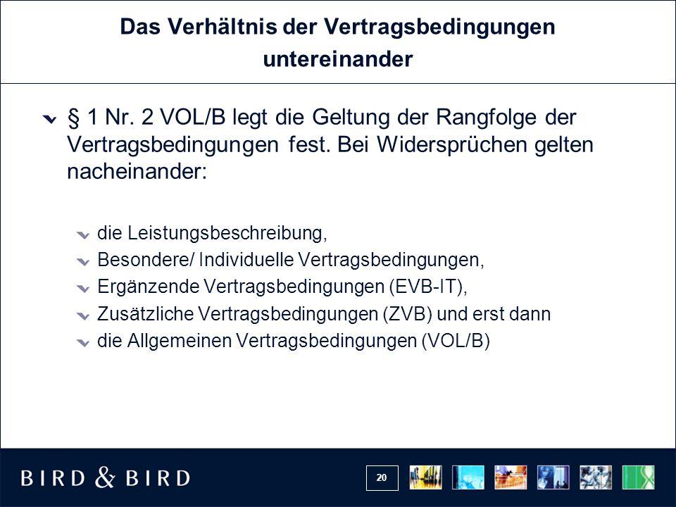 20 Das Verhältnis der Vertragsbedingungen untereinander § 1 Nr. 2 VOL/B legt die Geltung der Rangfolge der Vertragsbedingungen fest. Bei Widersprüchen