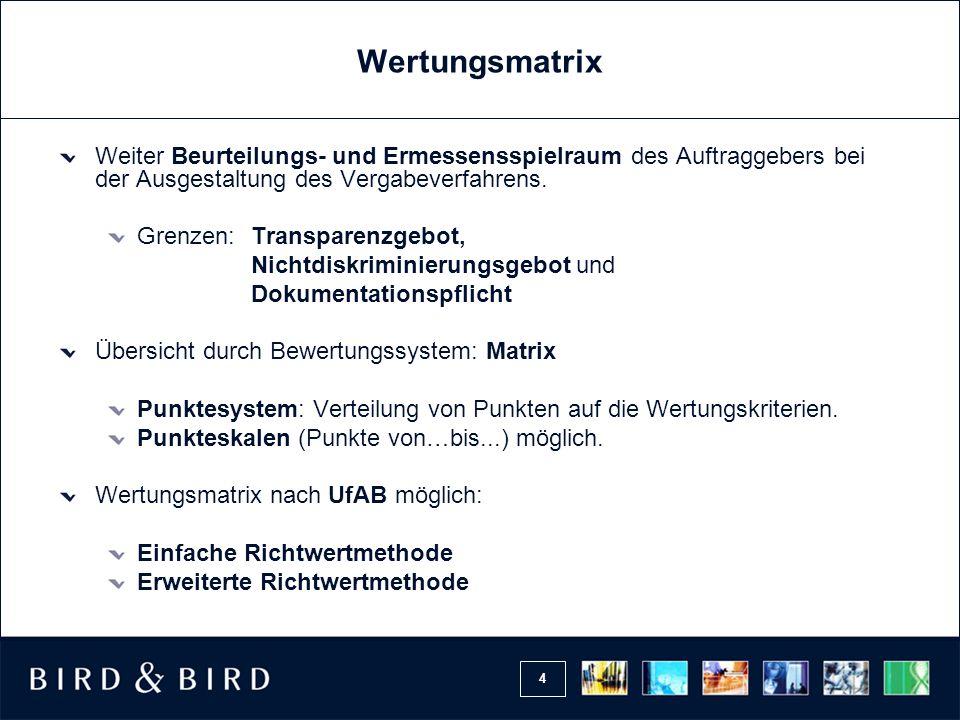 4 Wertungsmatrix Weiter Beurteilungs- und Ermessensspielraum des Auftraggebers bei der Ausgestaltung des Vergabeverfahrens. Grenzen: Transparenzgebot,