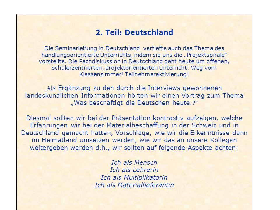 2. Teil: Deutschland Die Seminarleitung in Deutschland vertiefte auch das Thema des handlungsorientierte Unterrichts, indem sie uns die Projektspirale