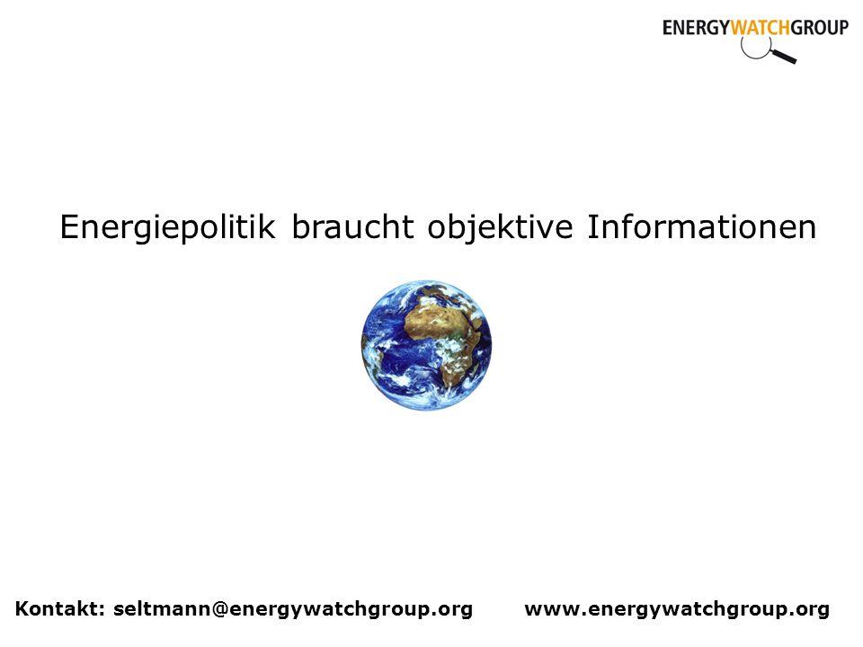 Energiepolitik braucht objektive Informationen Kontakt: seltmann@energywatchgroup.org www.energywatchgroup.org