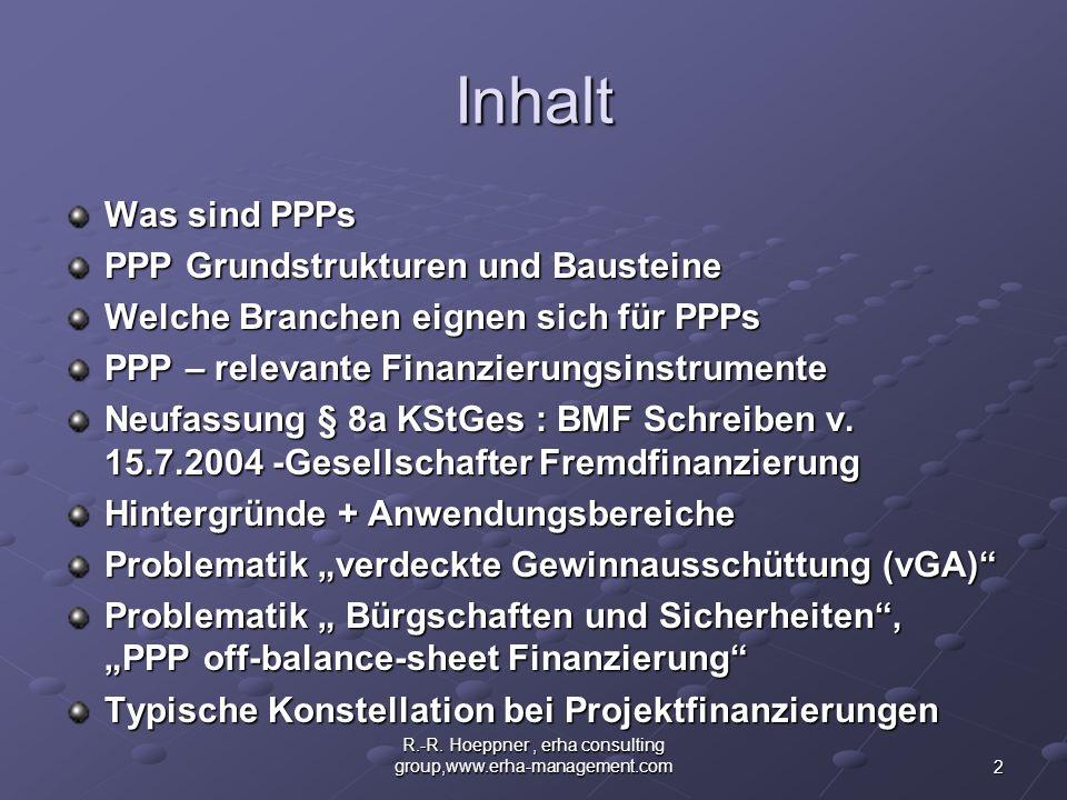2 R.-R. Hoeppner, erha consulting group,www.erha-management.com Inhalt Was sind PPPs PPP Grundstrukturen und Bausteine Welche Branchen eignen sich für