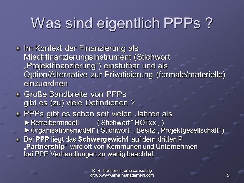 3 R.-R. Hoeppner, erha consulting group,www.erha-management.com Was sind eigentlich PPPs ? Im Kontext der Finanzierung als Mischfinanzierungsinstrumen