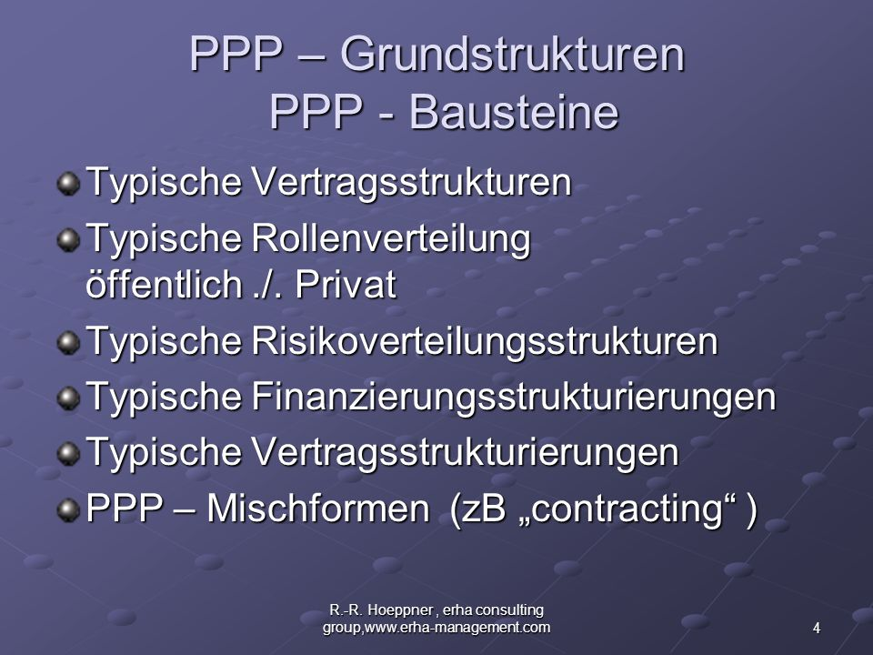 4 R.-R. Hoeppner, erha consulting group,www.erha-management.com PPP – Grundstrukturen PPP - Bausteine Typische Vertragsstrukturen Typische Rollenverte