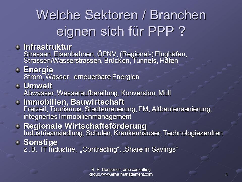 5 R.-R. Hoeppner, erha consulting group,www.erha-management.com Welche Sektoren / Branchen eignen sich für PPP ? Infrastruktur Strassen, Eisenbahnen,
