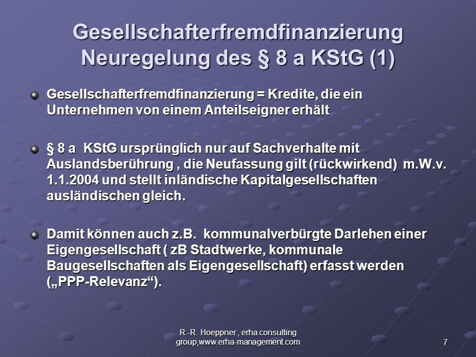 7 R.-R. Hoeppner, erha consulting group,www.erha-management.com Gesellschafterfremdfinanzierung Neuregelung des § 8 a KStG (1) Gesellschafterfremdfina