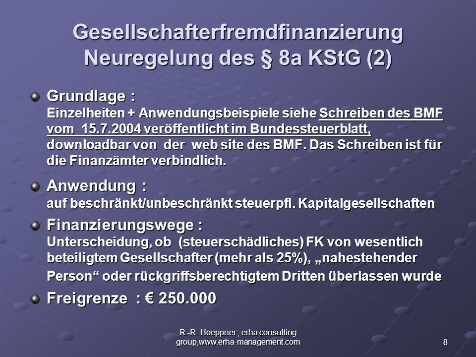 8 R.-R. Hoeppner, erha consulting group,www.erha-management.com Gesellschafterfremdfinanzierung Neuregelung des § 8a KStG (2) Grundlage : Einzelheiten