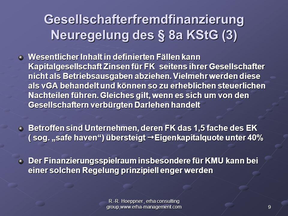 9 R.-R. Hoeppner, erha consulting group,www.erha-management.com Gesellschafterfremdfinanzierung Neuregelung des § 8a KStG (3) Wesentlicher Inhalt in d