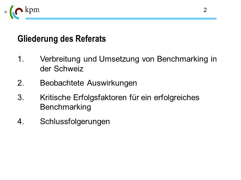 2 1.Verbreitung und Umsetzung von Benchmarking in der Schweiz 2.Beobachtete Auswirkungen 3.Kritische Erfolgsfaktoren für ein erfolgreiches Benchmarkin
